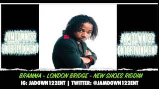 Bramma - London Bridge - New Shoes Riddim- Audio - [S-Lock Entertainment] - 2014