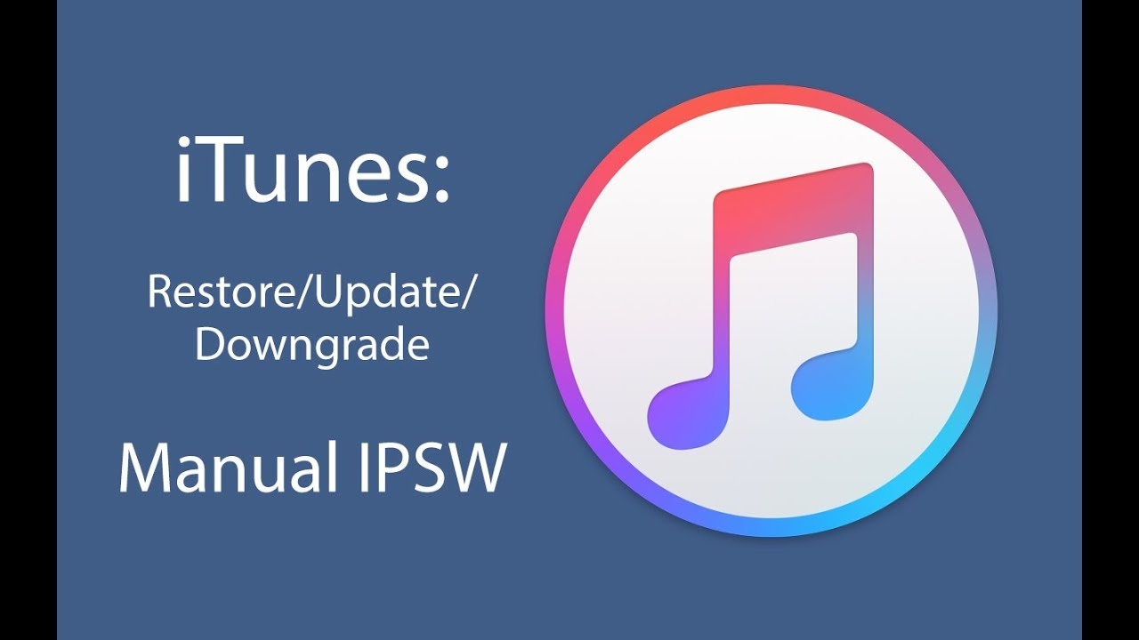 iTunes Restore/Update/Downgrade: Manual IPSW