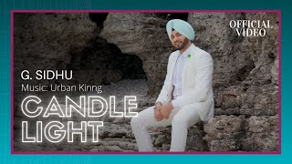 CANDLE LIGHT (Official ) | G. Sidhu | Urban Kinng | Rupan Bal | Latest Punjabi Song 2017