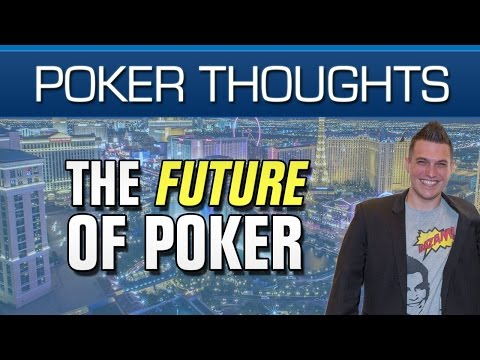 Poker Thoughts - The Future of Poker