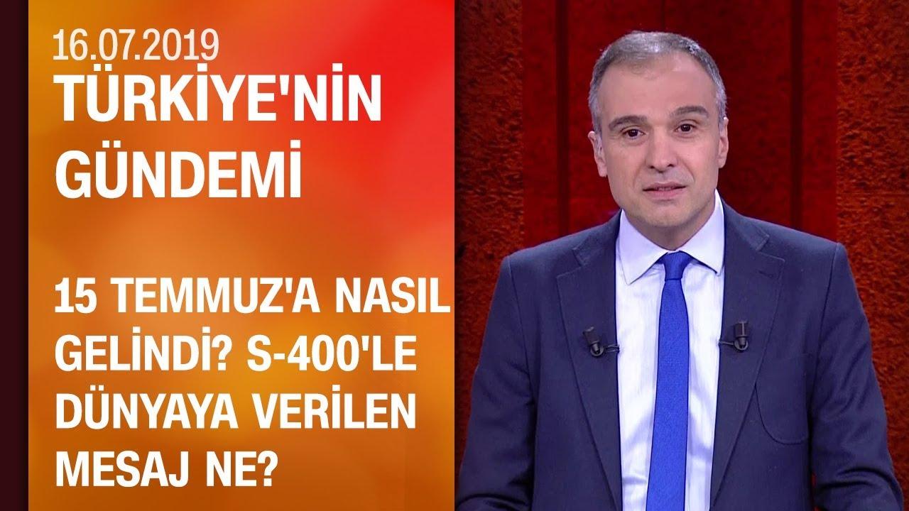S-400'le dünyaya verilen mesaj ne? - Türkiye'nin Gündemi 16.07.2019 Salı