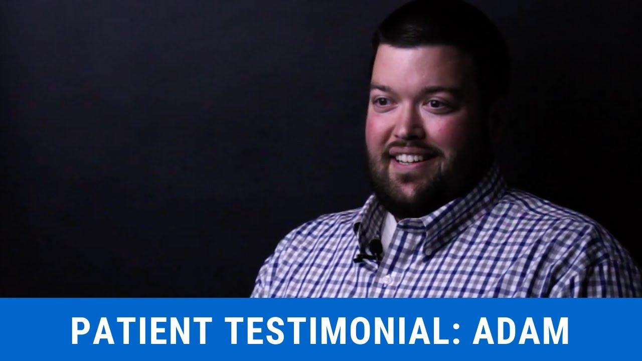 Adam- Patient Testimonial