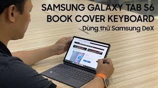 Samsung Galaxy Tab S6 Book Cover Keyboard Unboxing: Khui hộp và dùng thử Samsung DeX trên Tab S6