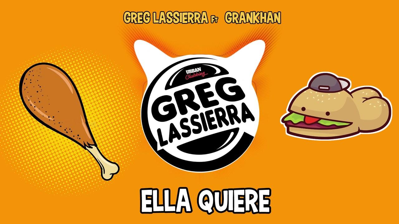 Greg lassierra ft Grankhan - Ella Quiere
