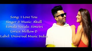 Akull - I Love You Full Song With Lyrics | Mellow D | Simetri |