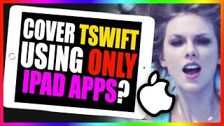 Can I Perfectly Cover a Taylor Swift Song Using Only iPad Apps…