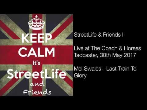 StreetLife & Friends II - Last Train to Glory; Mel Swales