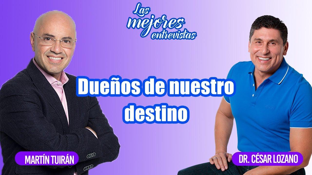 Dueños de nuestro destino | Entrevista con Martín Tuirán | Dr. César Lozano