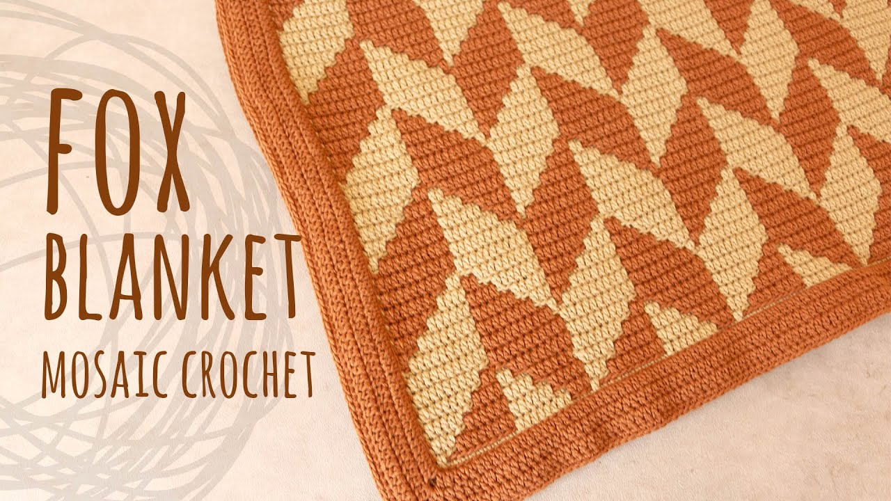 How To Crochet The Mosaic Fox Blanket Lanas Y Ovillos In English Youtube