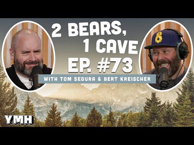 Ep. 73 | 2 Bears, 1 Cave w/ Tom Segura & Bert Kreischer