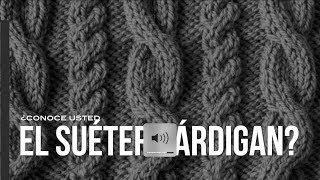 Suéter cárdigan, la renovación de un suéter clásico.