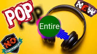 Entire & Pop Music & NO COPYRIGHT MUSIC &