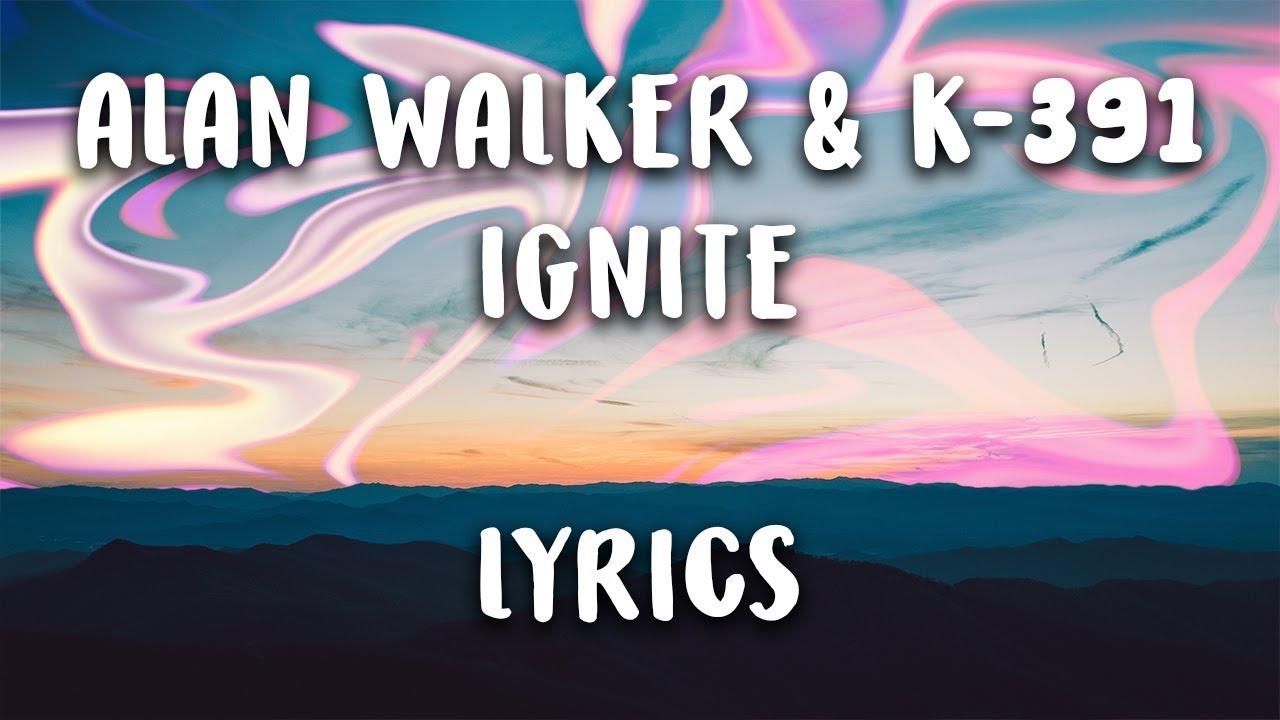 Alan Walker & K-391 – Ignite (Lyrics) - YouTube
