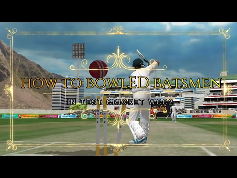 How to take wickets in wcc2 in test   Bowled batsmen easily with fast bowling   wcc2 2017 version