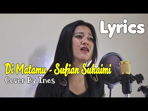 DI MATAMU - SUFIAN SUHAIMI | COVER AKUSTIK BY INES (LYRICS)