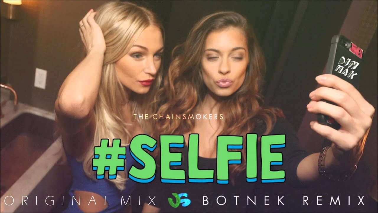 The Chainsmokers - #SELFIE   Original Mix Vs #Botnek Remix   Mashup