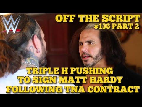 Triple H Pushing To Sign Matt Hardy To WWE Following TNA Contract - WWE Off The Script #136 Part 2
