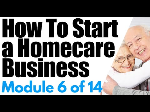Start A Home Care Business Module 6: Home Care Start Up Requirements
