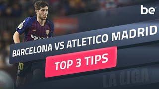 La Liga Predictions | Barcelona Vs Atletico Madrid Top Betting Tips