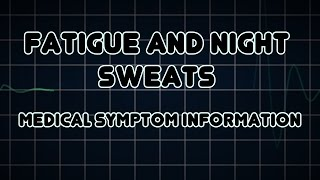 Fatigue and Night Sweats (Medical Symptom)