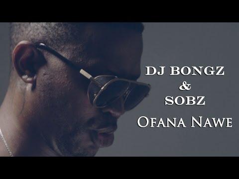 Dj Bongz And Sobz - Ofana Nawe (Official Music Video)