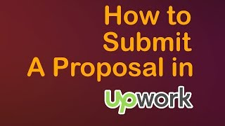 How to Submit an Upwork Proposal 2017