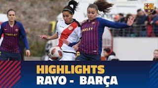 Highlights Rayo - Femení (0-4) J20 Lliga 1a Divisió Femenina 2018/2019
