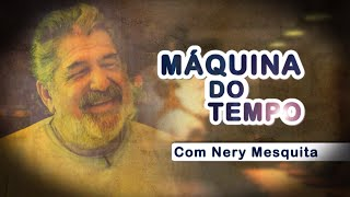 44º Máquina do Tempo, com Nery Mesquita - Fábio de Melo