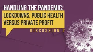 Handling the Pandemic: Lockdowns, Public Health versus Private Profit