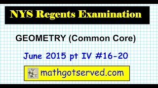 NYS Geometry Common Core June 2015 pt III 16 to 20 Regents Solutions Explained Step by Step