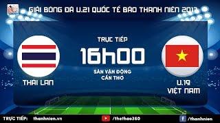 [TRỰC TIẾP] U.21 THÁI LAN vs U.19 VIỆT NAM - Vòng chung kết giải U.21 quốc tế Báo Thanh Niên 2017