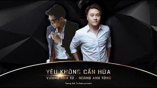 Vương Anh Tú - Yêu Không Cần Hứa ft. Hoàng Anh Tùng | Official Audio Lyrics