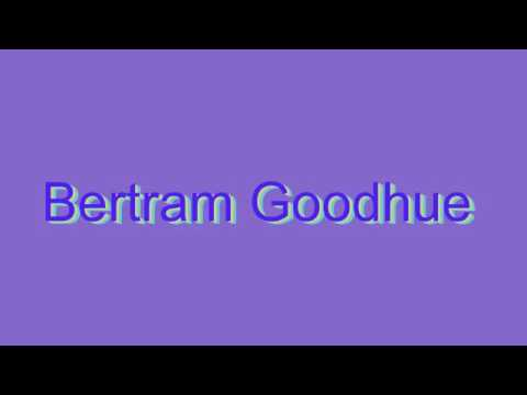 How to Pronounce Bertram Goodhue