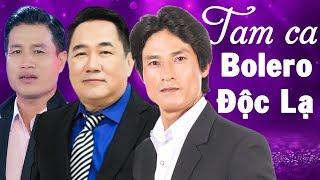 Tam Ca Bolero Đặc Biệt Hay Nhất 2019  Chế Kha - Chung Tử Lưu - Ngọc Quang  Nhạc vàng Bolero Để Đời