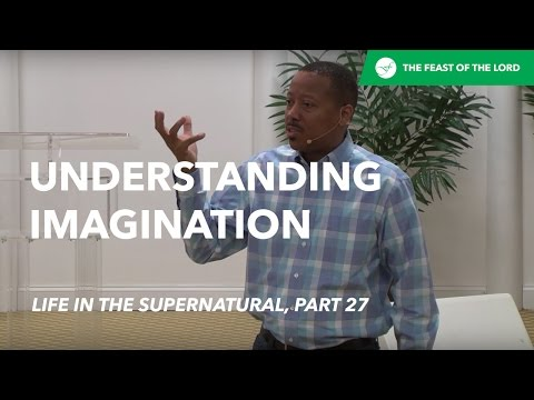 Understanding Imagination (Life In The Supernatural, Part 27) by Pastor Shane Wall