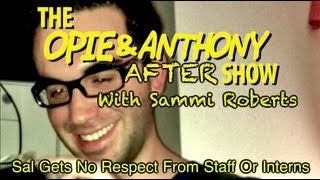 Opie & Anthony Aftershow: Sal Gets No Respect From Staff or Interns (09/05, 09/06, 09/11 & 09/12/12)