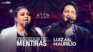 Luiza e Maurílio – Vendedor de Mentiras - DVD Luiza e Maurílio Ao Vivo #LuizaeMaurilioAoVivo