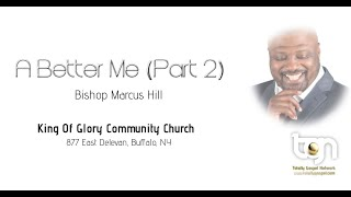 Bishop Marcus Hill -  A Better Me (Part 2)