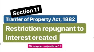 Sec. 11 Transfer of Property Act: Restriction repugnant to interest created