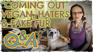Coming Out Vegan, Hateful Comments & Fake Fur | Q&A