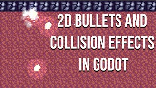How to Make 2D Pixel Bullets with Collision Effects in Godot