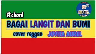 BAGAI LANGIT DAN BUMI || REGGAE COVER JOVITA AUREL || CHORD DAN LIRIK