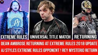 Dean Ambrose Returning to WWE At Extreme Rules 2018 || Aj Styles Opponent For Extreme Rules 2018