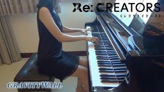 Re:CREATORS OP gravityWall [piano]