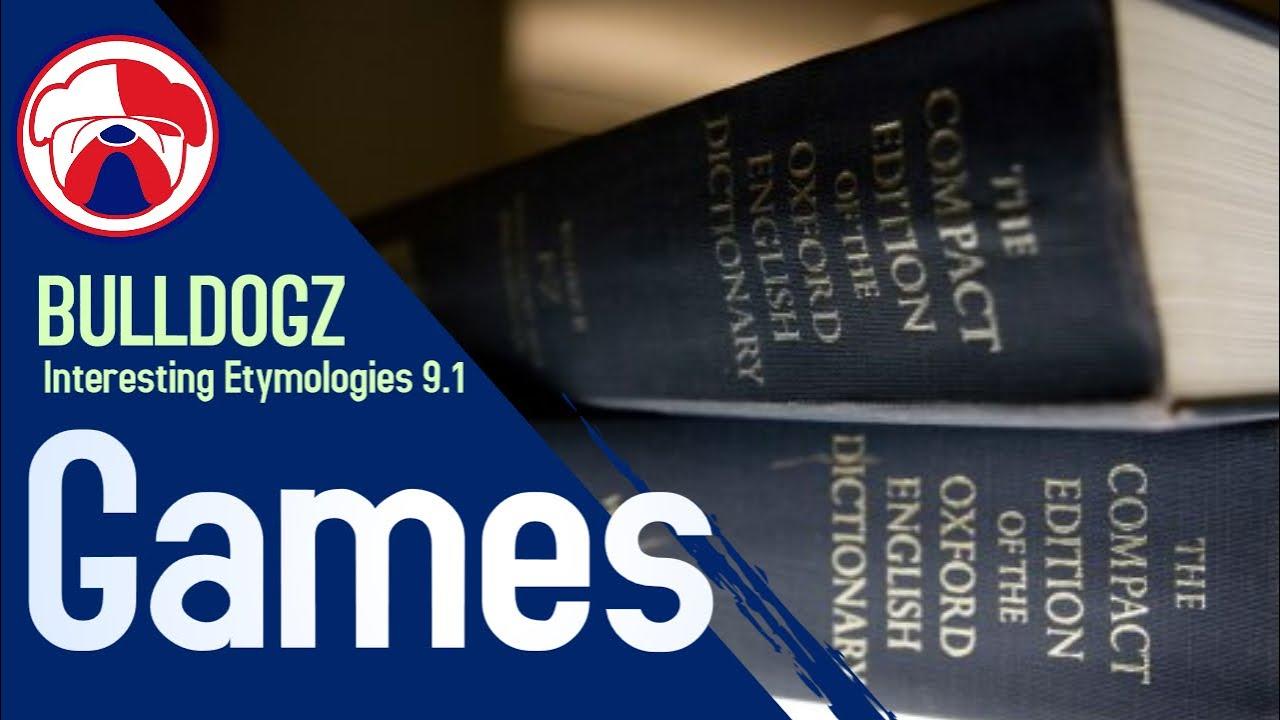 Interesting Etymologies 9.1 : Games