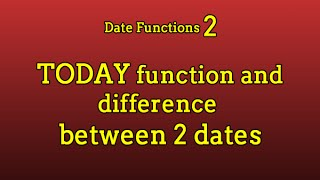 Date Functions 2: Today Function, Getting the number of days between 2 dates