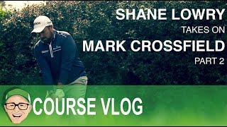 Shane Lowry Takes On Mark Crossfield Part 2