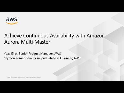 Achieve Continuous Availability With Amazon Aurora Multi-Master - AWS Online Tech Talks