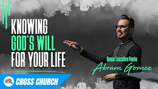 Knowing God's Will For Your Life // Cross Church RGV // Abram Gomez