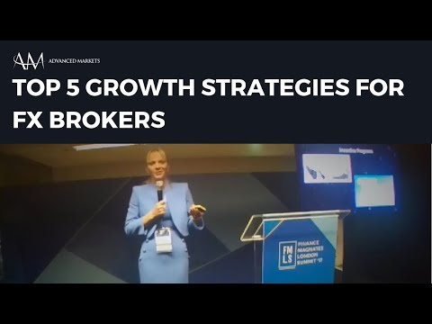 Top 5 Growth strategies for FX brokers | Finance Magnates London Summit 2017